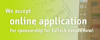 We accept online application for sponsorship for EdTech events now!
