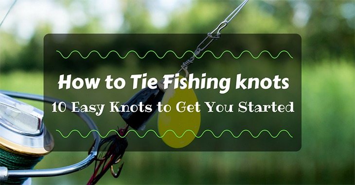 How to Tie Fishing Knots: 10 Easy Knots to Get You Started