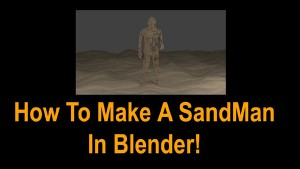 Blender Tutorial – How to Make A 3D Sand Man Animation!