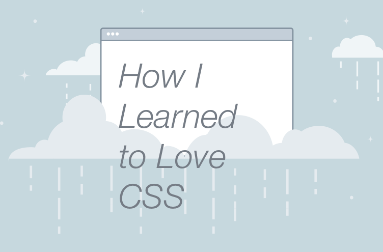 How I Learned to Love CSS