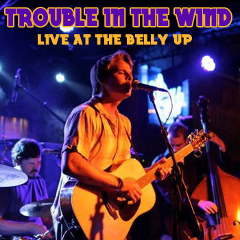 Trouble In The Wind  - Live at the Belly Up show cover thumbnail