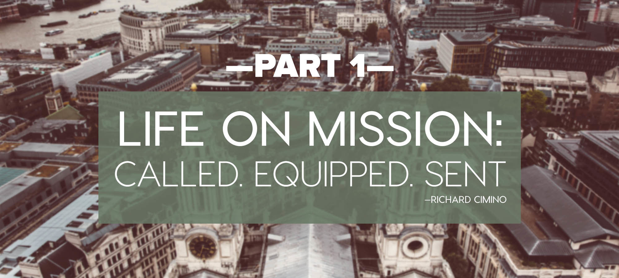 Life on Mission: Called, Equipped and Sent Part 1