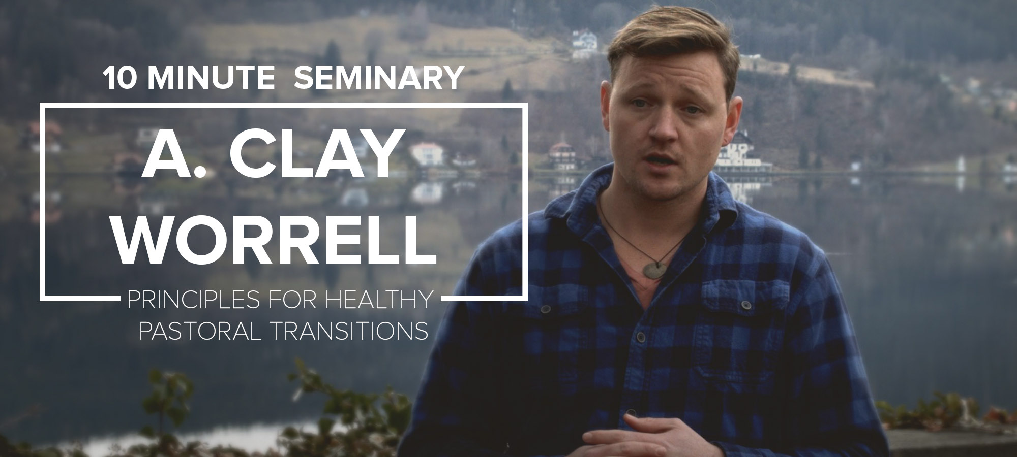 10 Minute Seminary: Principles for Healthy Pastoral Transitions