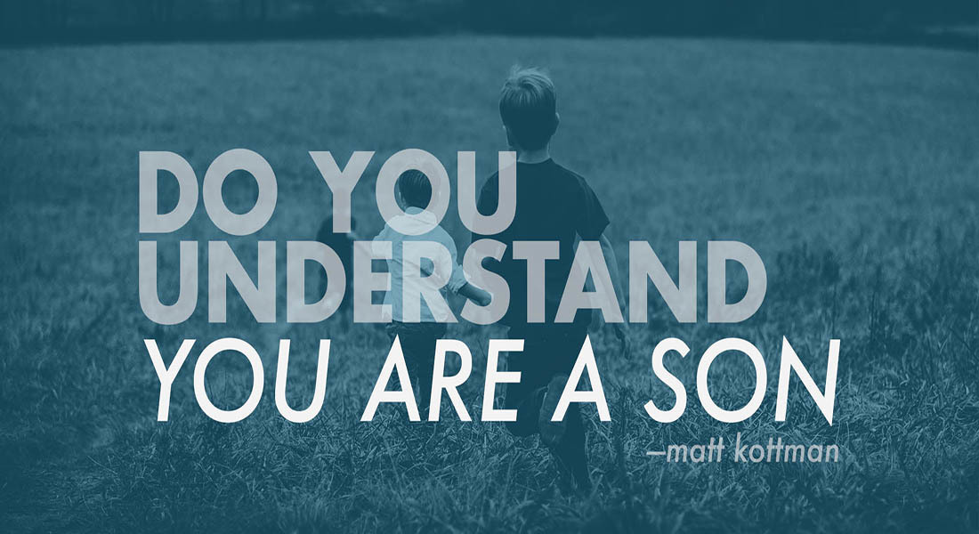 Do You Understand That You Are a Son?