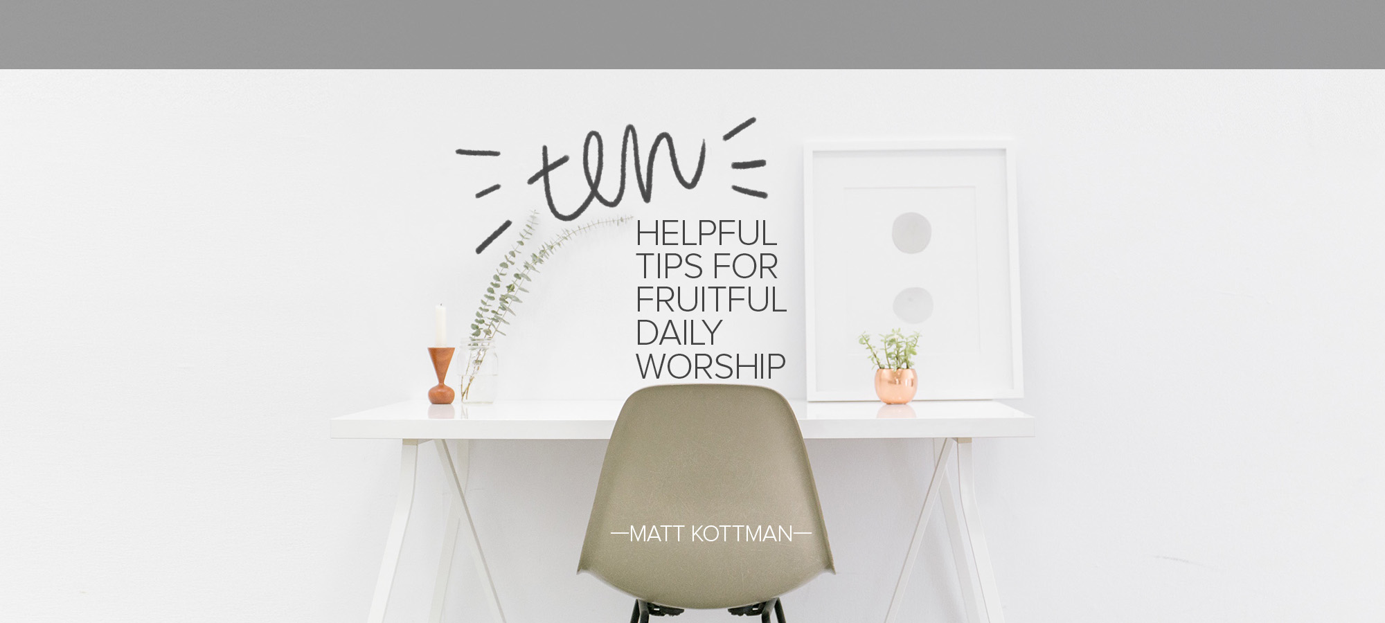 Ten Helpful Tips for Fruitful Daily Worship