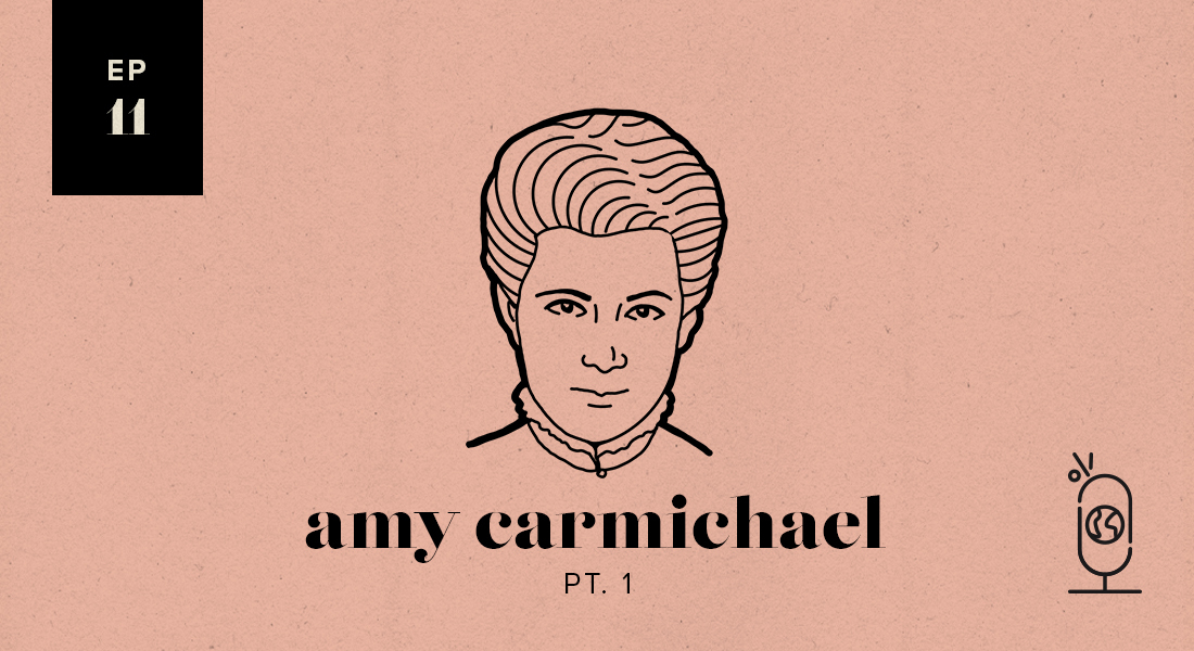 Amy Carmichael Part 1: Women Worth Knowing