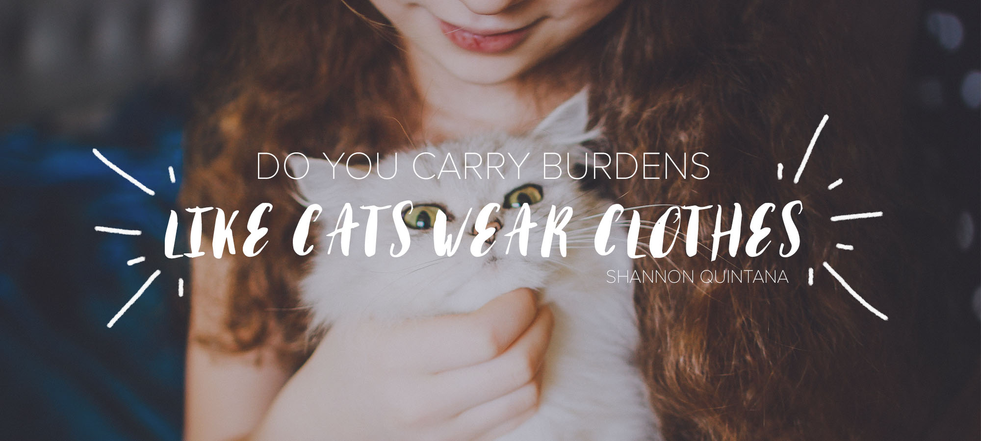 Do You Carry Burdens Like Cats Wear Clothes?