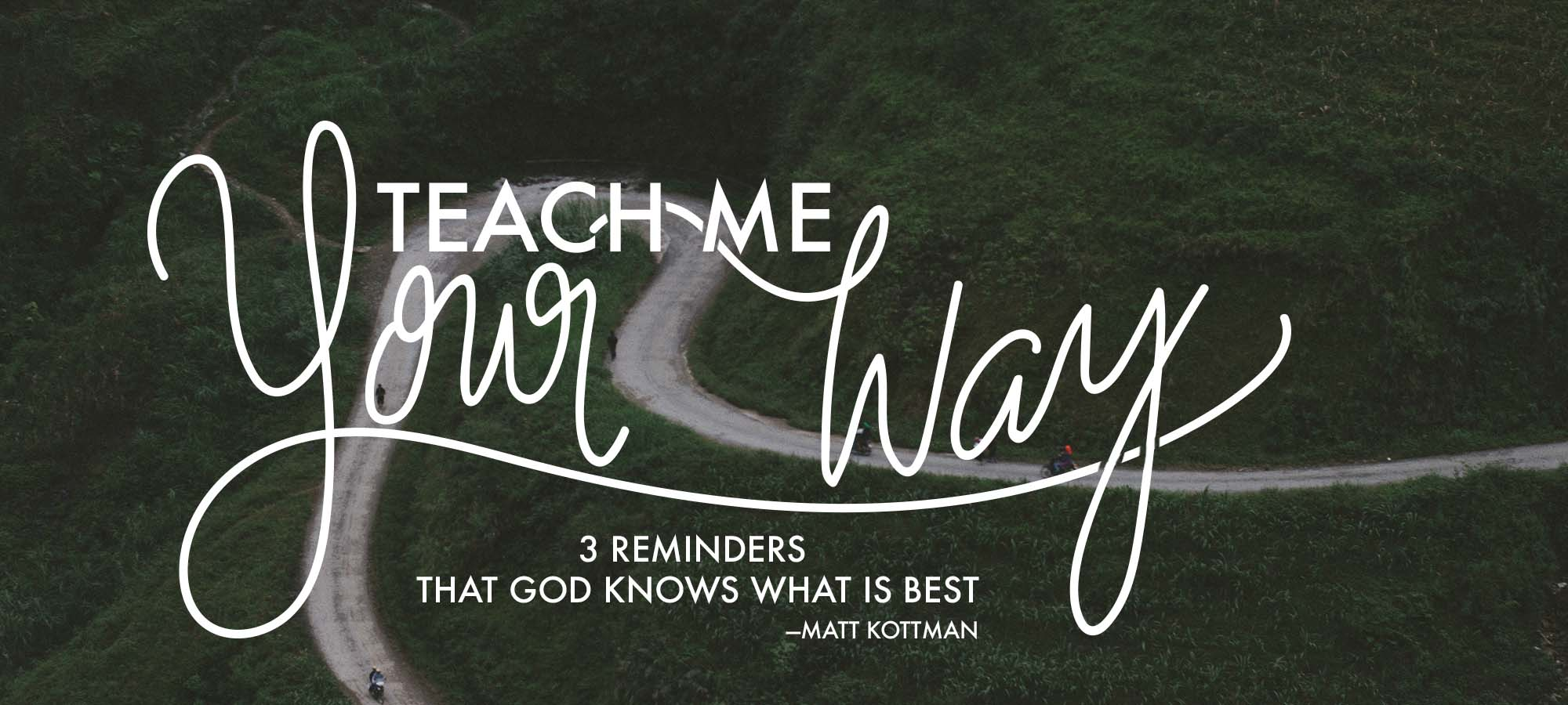 Teach Me Your Way: Three Reminders that God Knows What is Best