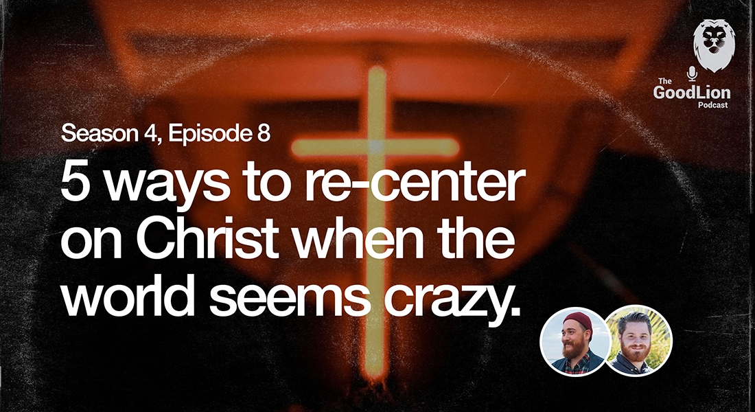 5 Ways to Re-Center on Jesus When The World Seems Crazy