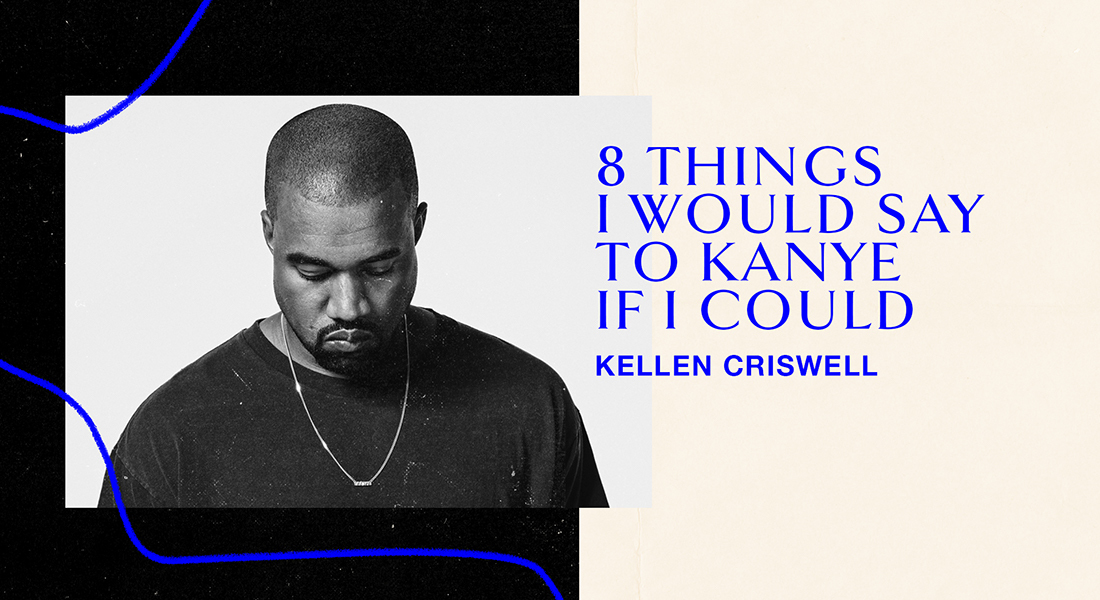 Eight Things I Would Say to Kanye If I Could