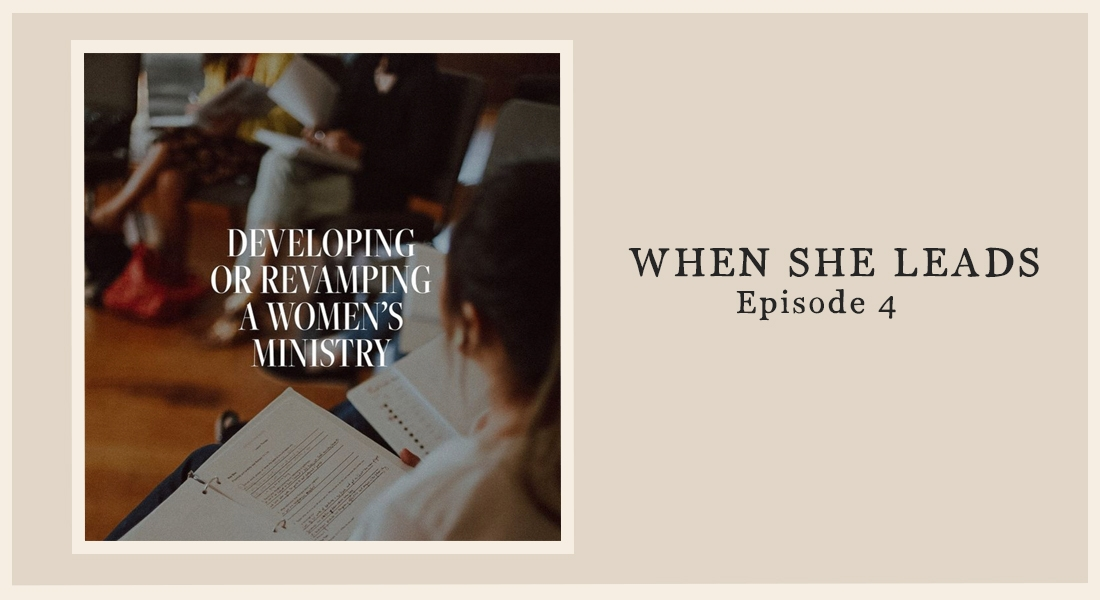 When She leads Podcast - Developing or Revamping a Women's Ministry