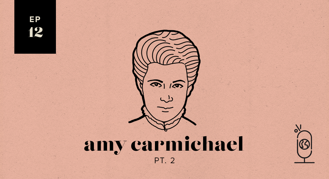 Amy Carmichael Part 2: Women Worth Knowing