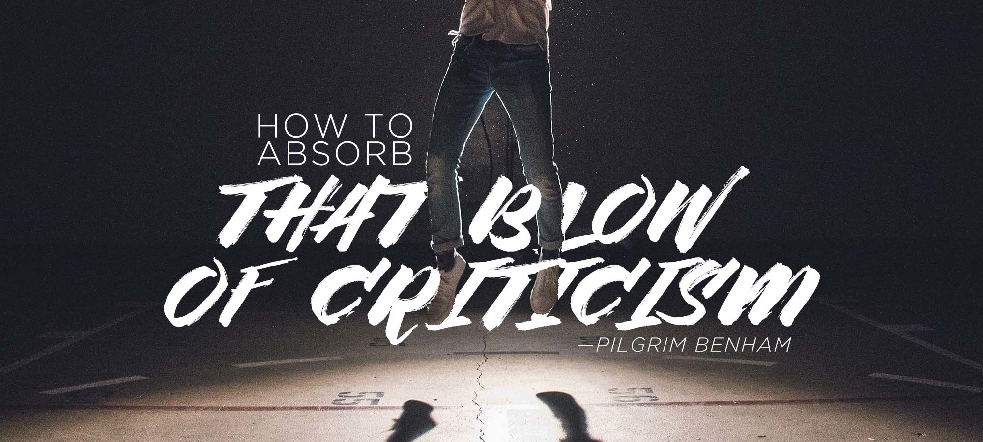 How to Absorb That Blow of Criticism