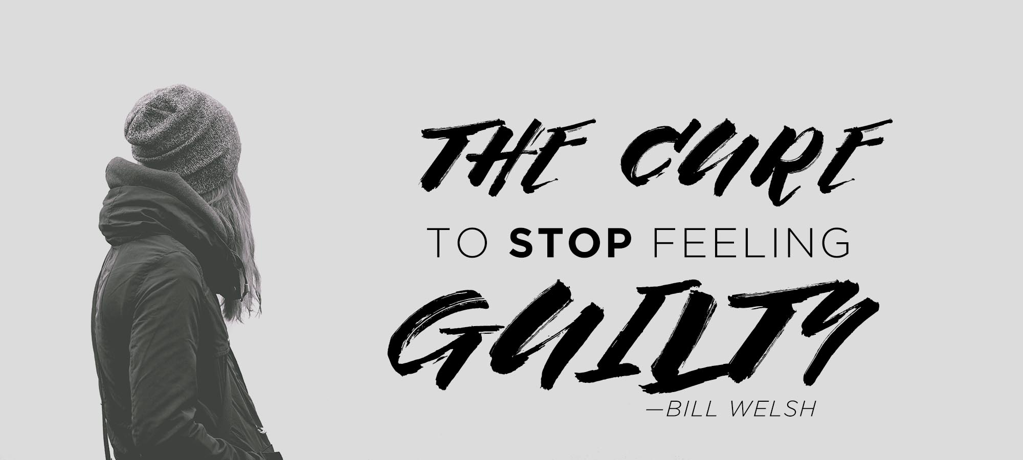 The Cure to Stop Feeling Guilty
