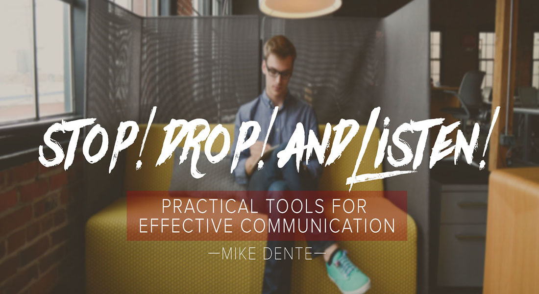 Stop! Drop! And Listen!: Practical Tools for Effective Communication