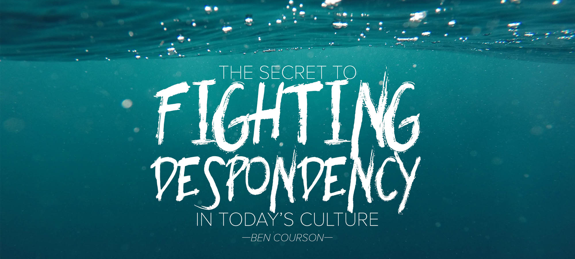The Secret to Fighting Despondency in Today's Culture