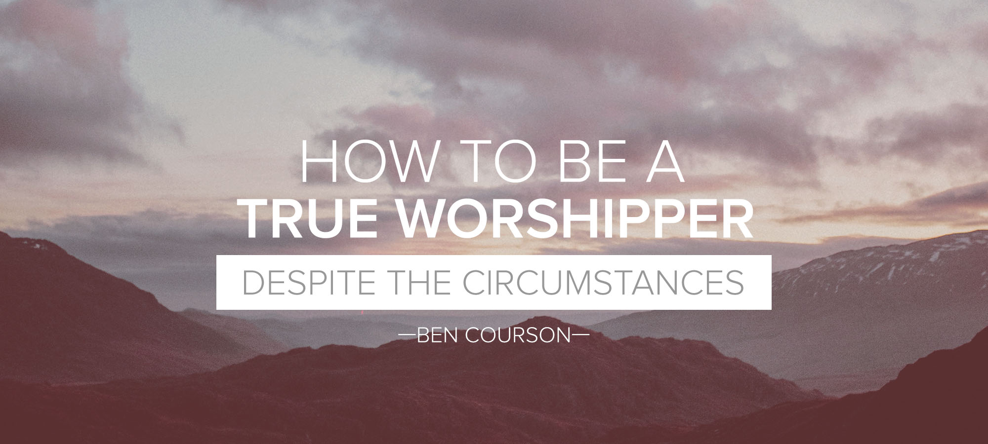 How to be a True Worshipper Despite the Circumstances