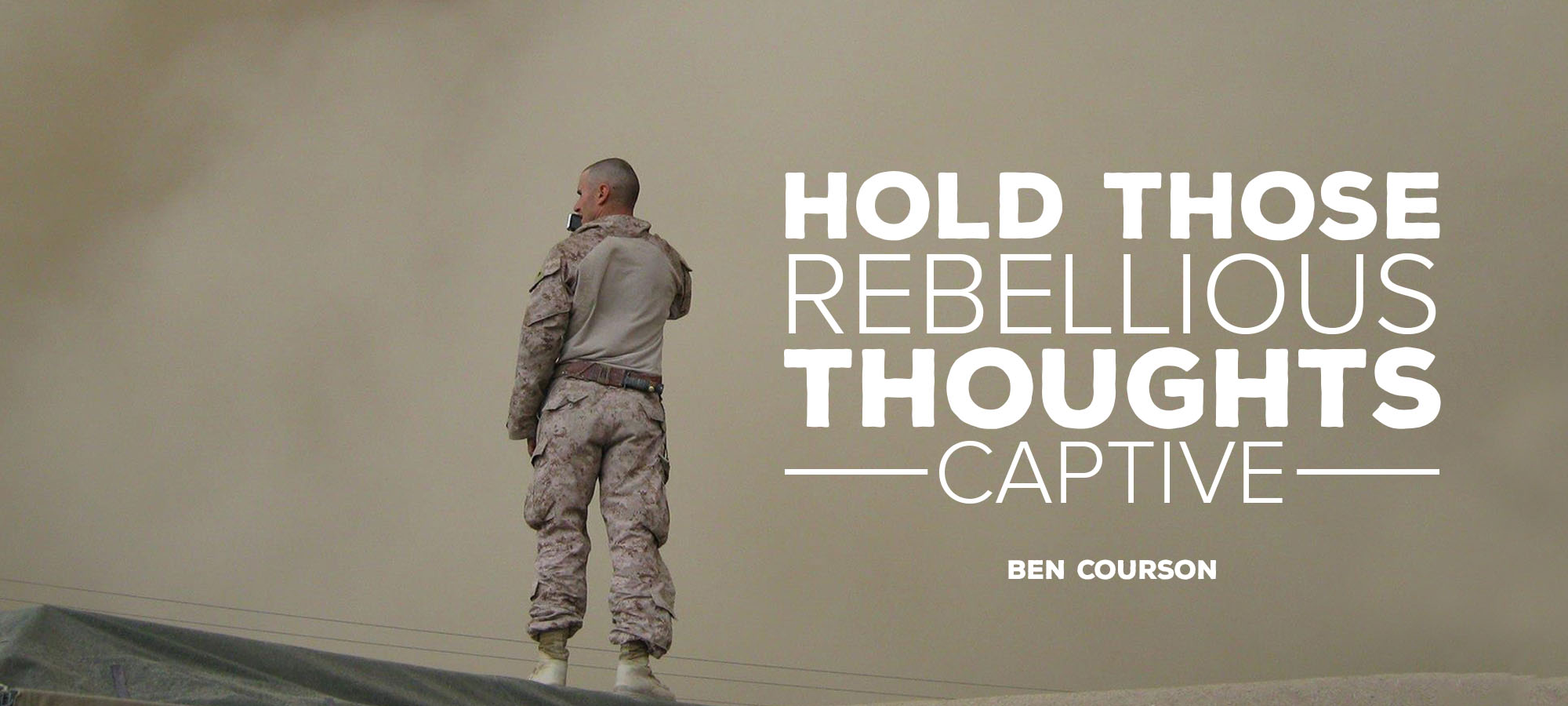Hold Those Rebellious Thoughts Captive