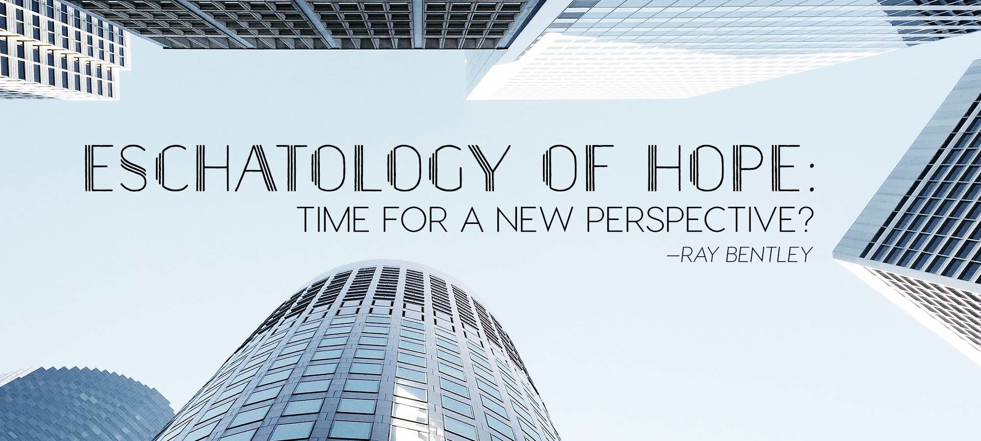 Eschatology of Hope: Time for a New Perspective?