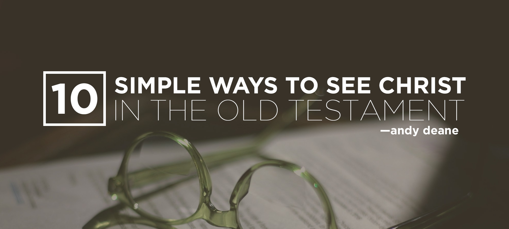 Ten Simple Ways to See Christ in the Old Testament