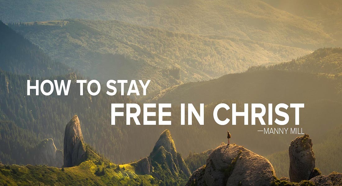 How to Stay Free in Christ