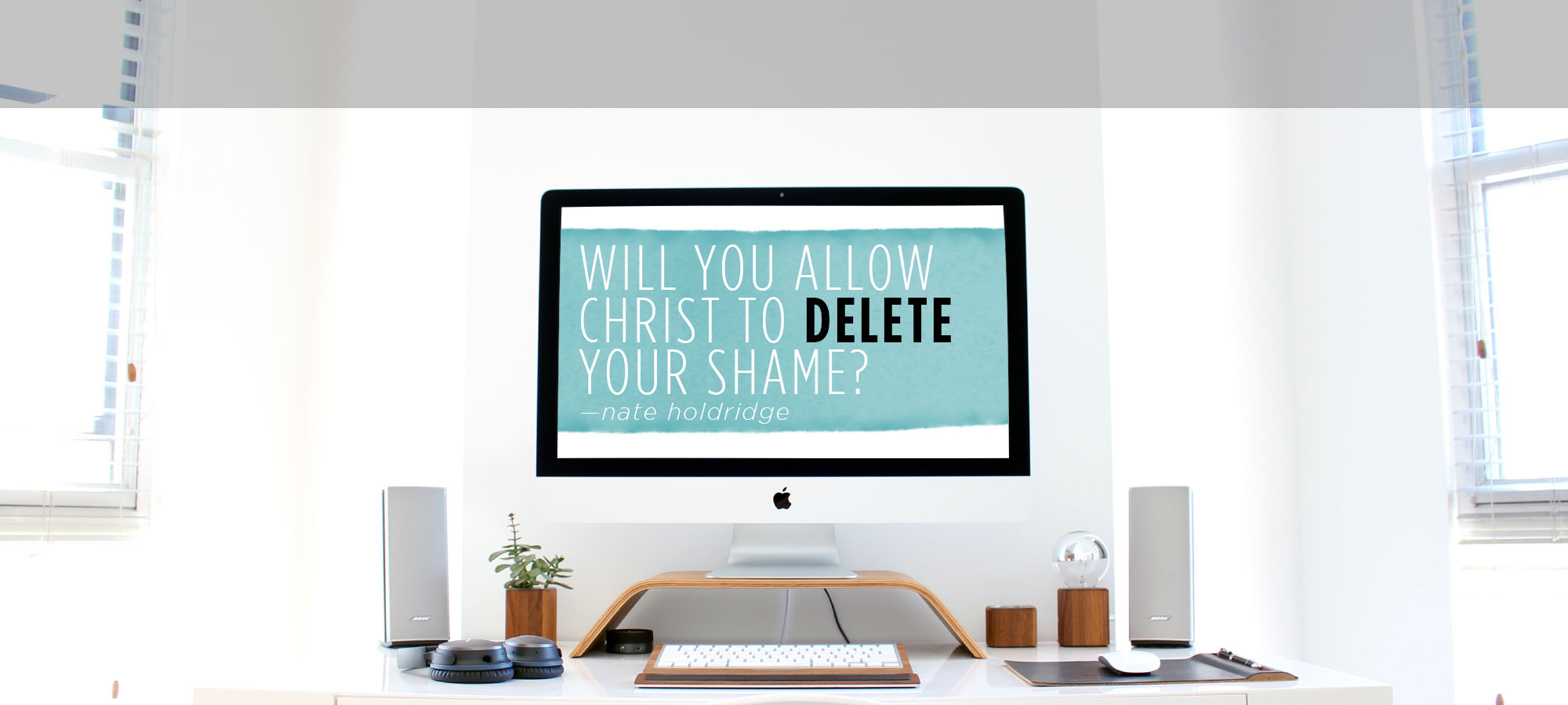 Will You Allow Christ to Delete Your Shame?