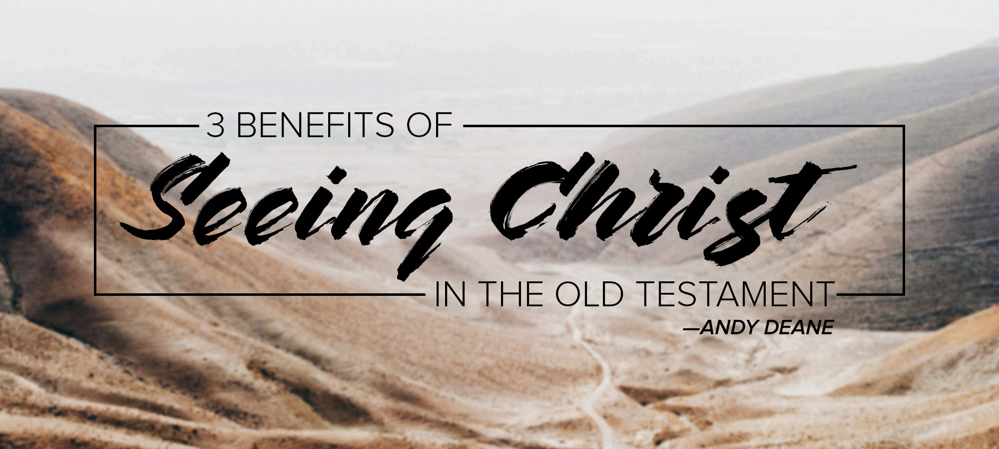 Three Benefits of Seeing Christ in the Old Testament