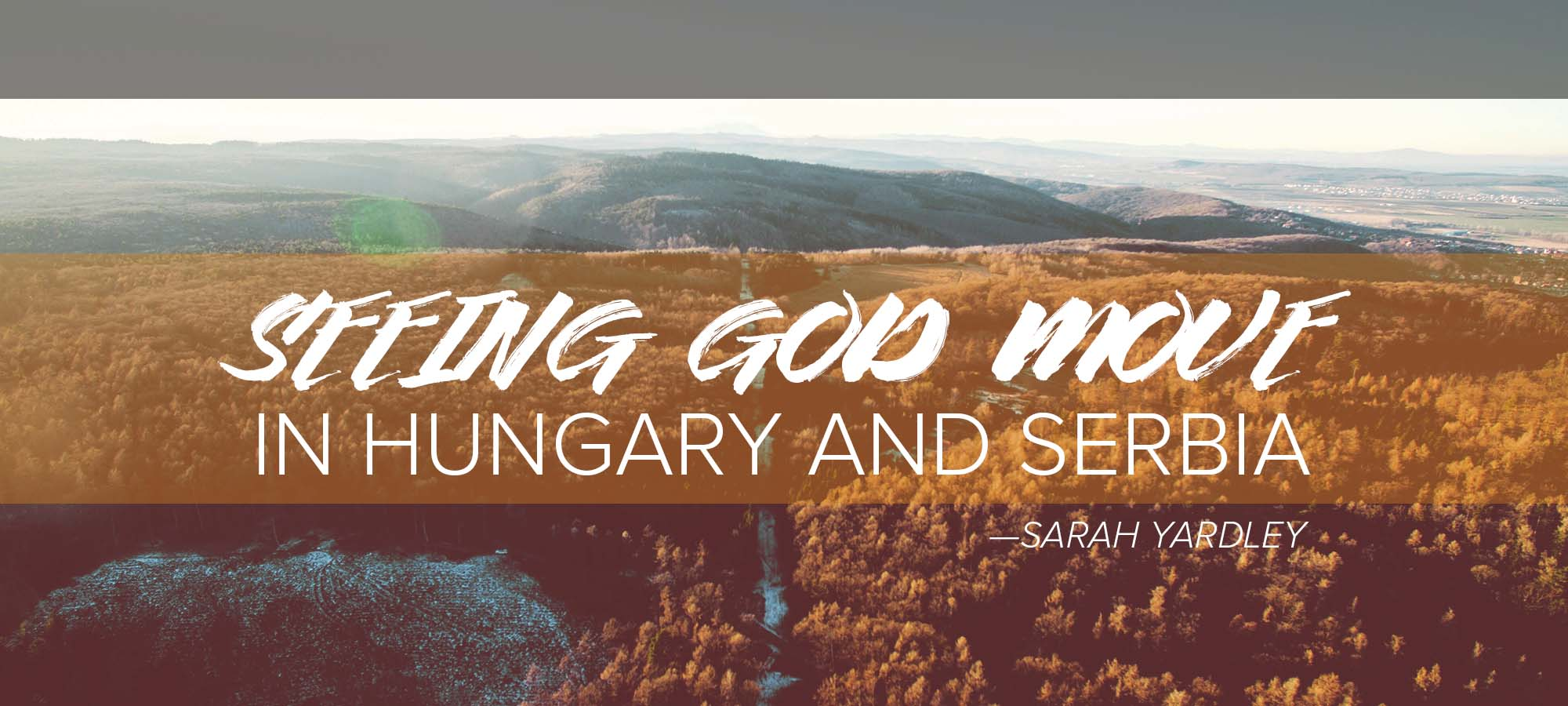 Seeing God Move in Hungary and Serbia