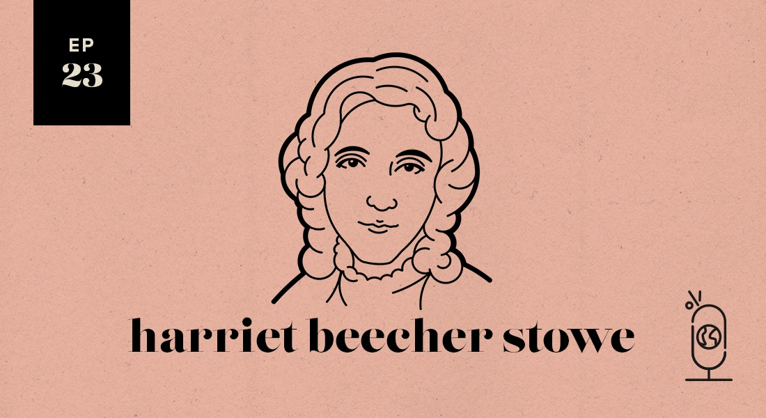 Harriet Beecher Stowe: Women Worth Knowing