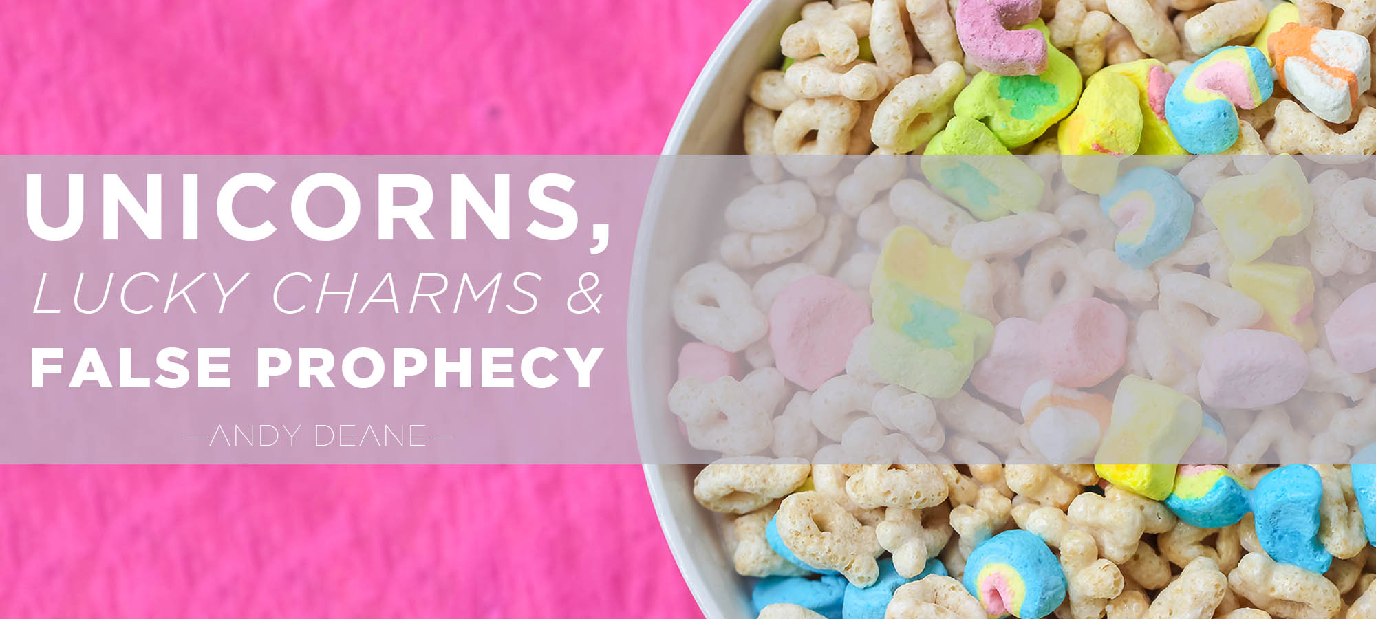 Unicorns, Lucky Charms & False Prophecy