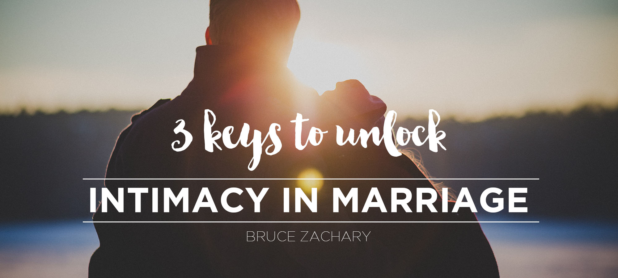 Three Keys to Unlock Intimacy In Marriage