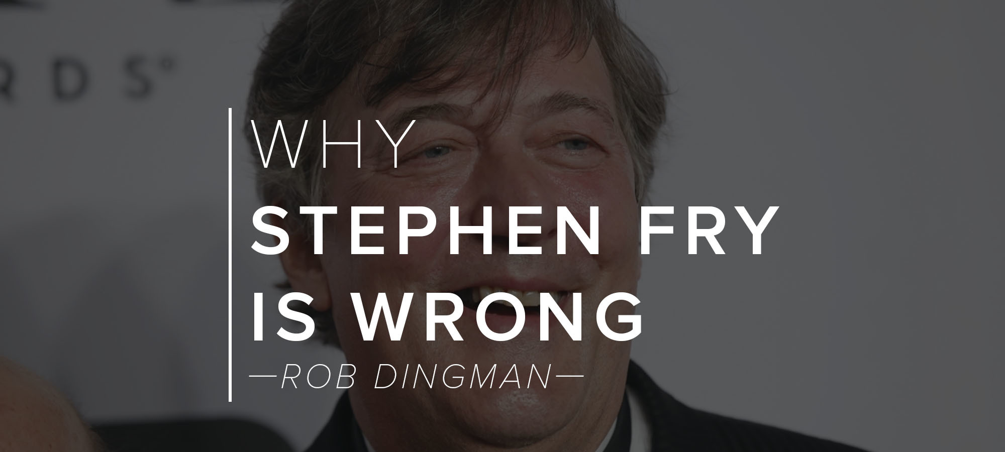 Why Stephen Fry is Wrong