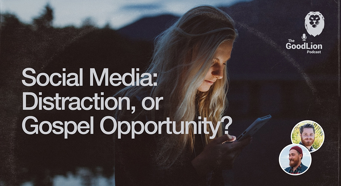 Social Media: Distraction or Gospel Opportunity?