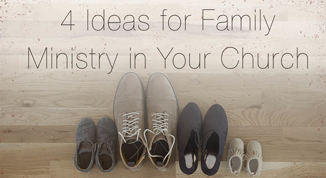 4 Ideas for Family Ministry in Your Church