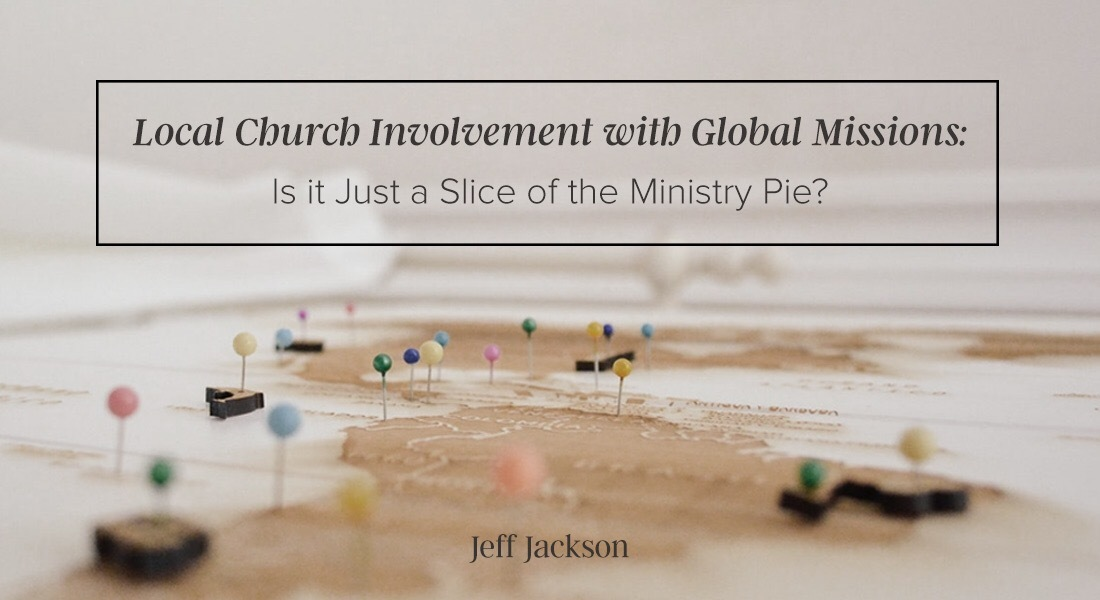 Local Church Involvement with Global Missions: Is It Just a Slice of the Ministry Pie?