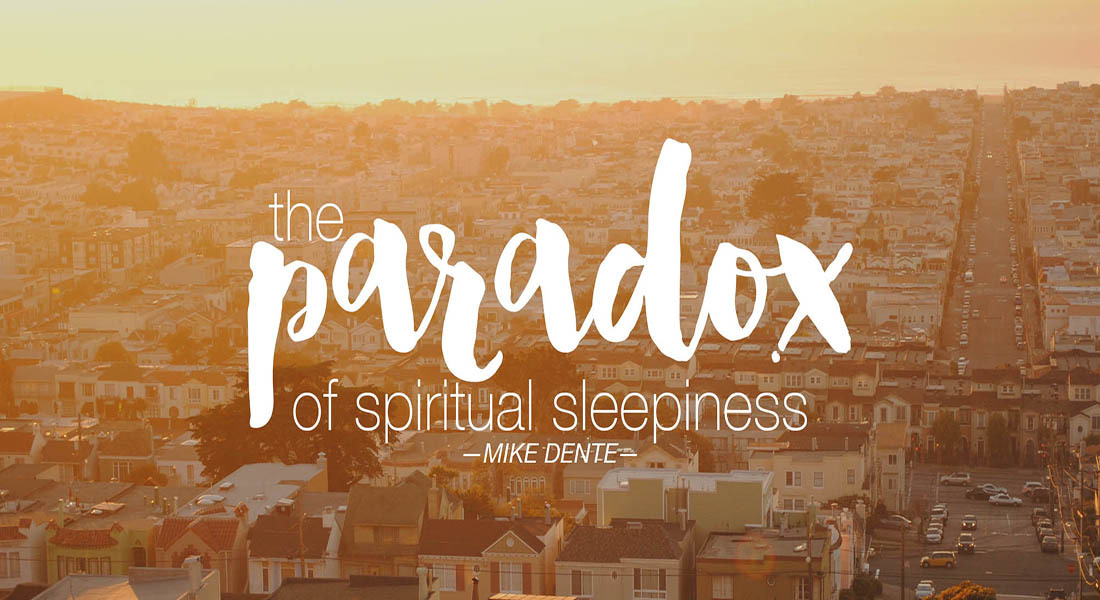 The Paradox of Spiritual Sleepiness
