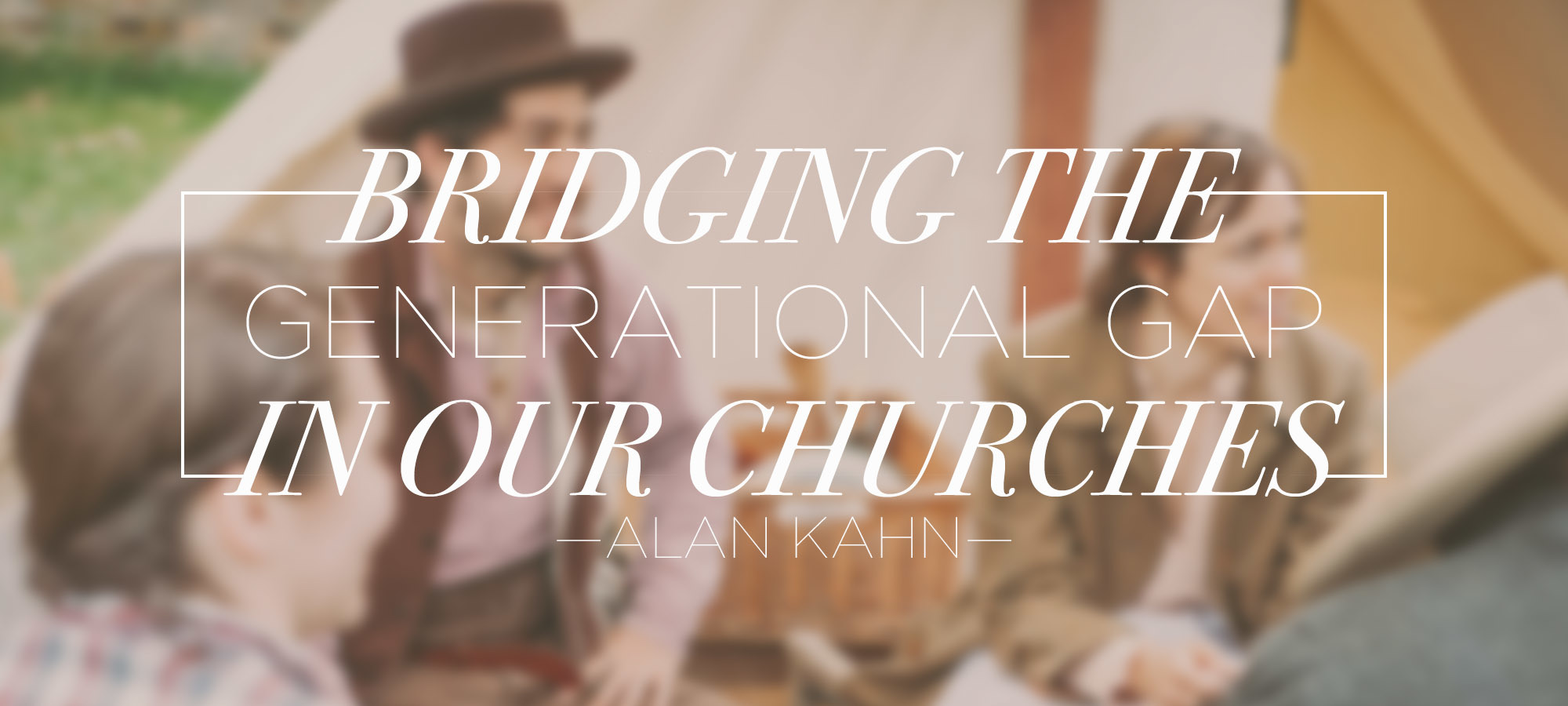Bridging the Generational Gap in Our Churches