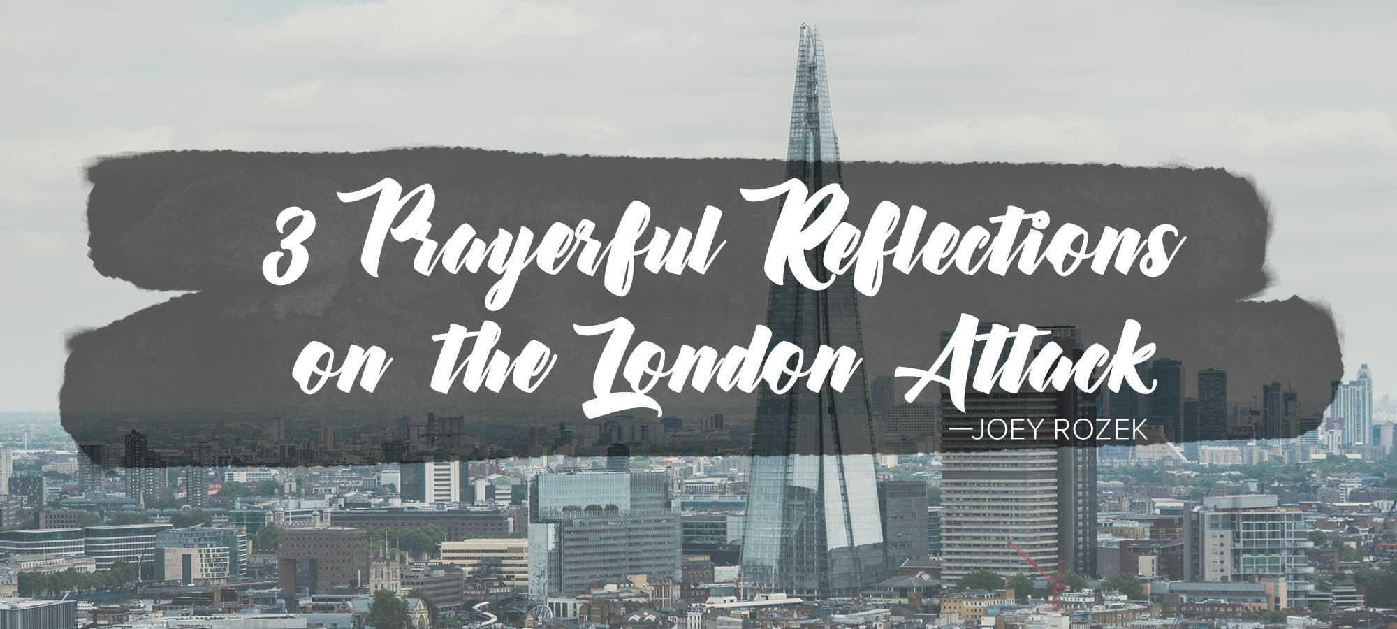 Three Prayerful Reflections on the London Attack