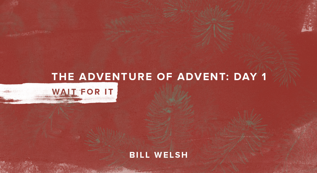 The Adventure of Advent: Day 1 – Wait for It