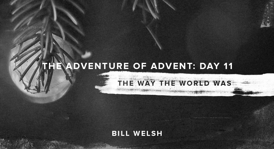 The Adventure of Advent: Day 11 – The Way the World Was