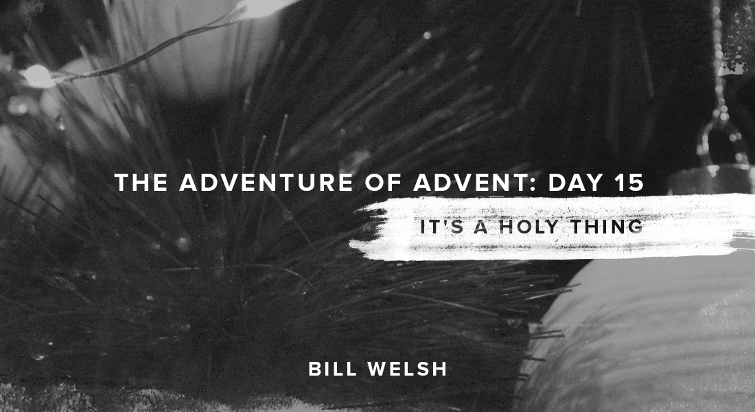 The Adventure of Advent: Day 15 – It's a Holy Thing