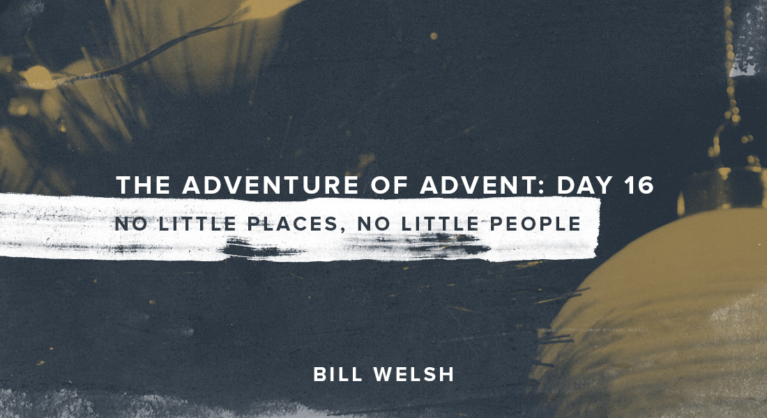 The Adventure of Advent: Day 16 – No Little Places, No Little People