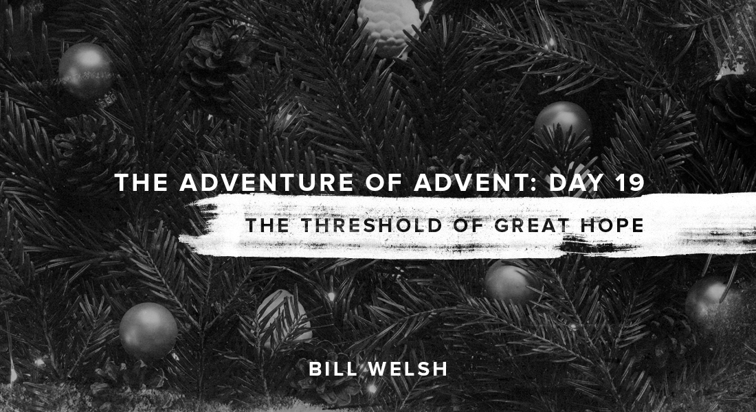The Adventure of Advent: Day 19  – The Threshold of Great Hope