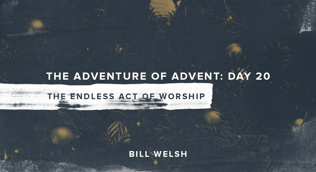 The Adventure of Advent: Day 20 – The Endless Act of Worship