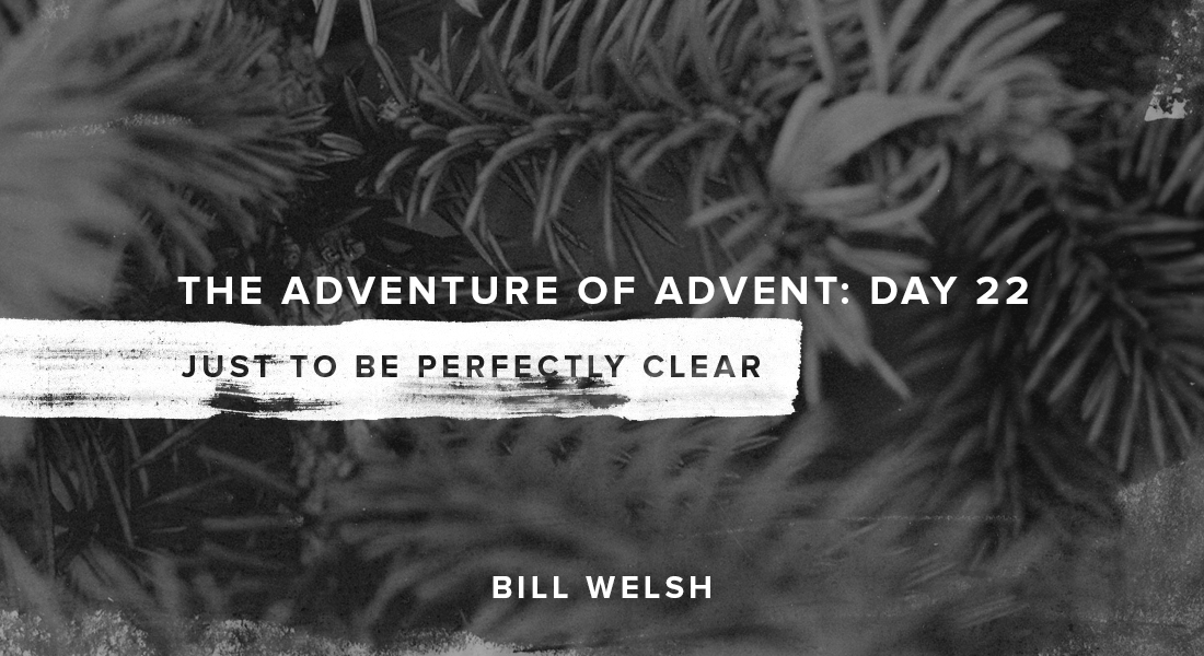 The Adventure of Advent: Day 22 – Just to Be Perfectly Clear