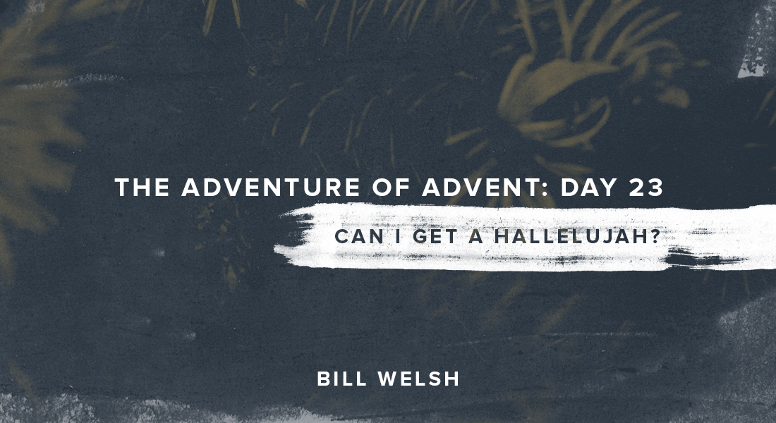 The Adventure of Advent: Day 23 – Can I Get a Hallelujah?