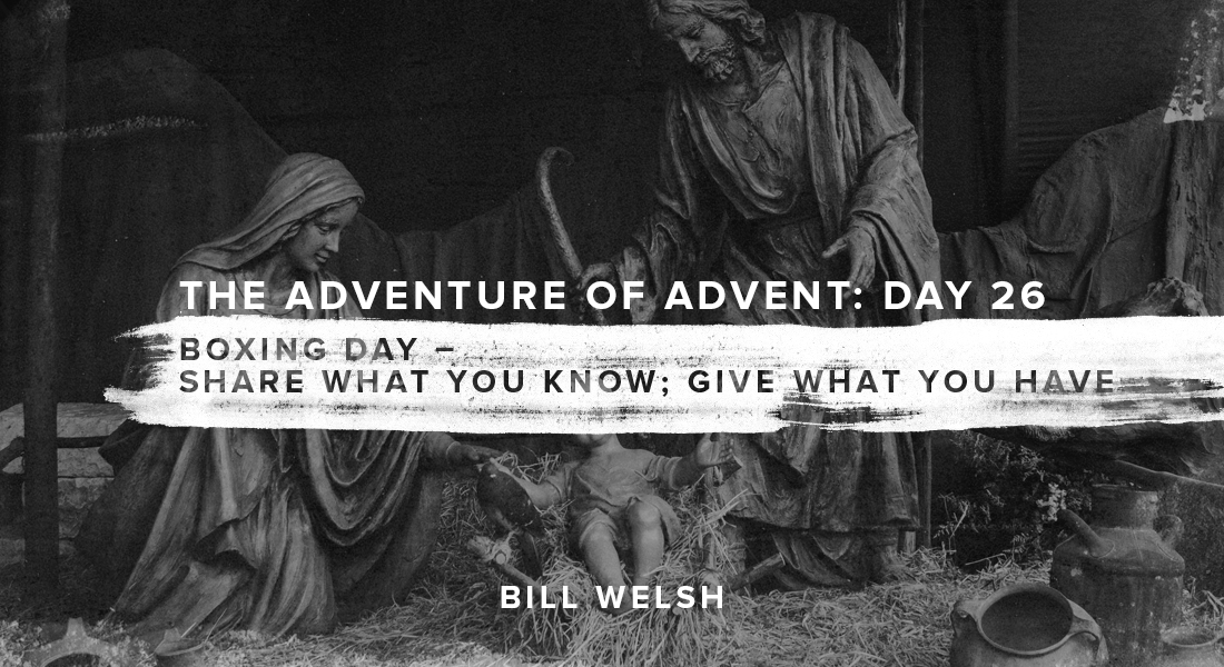 The Adventure of Advent: Boxing Day – Share What You Know; Give What You Have