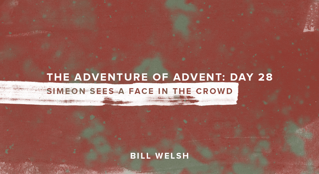 The Adventure of Advent: Day 28 – Simeon Sees a Face in the Crowd