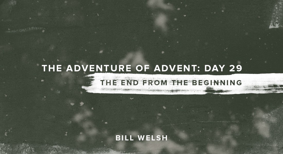 The Adventure of Advent: Day 29 – The End From the Beginning