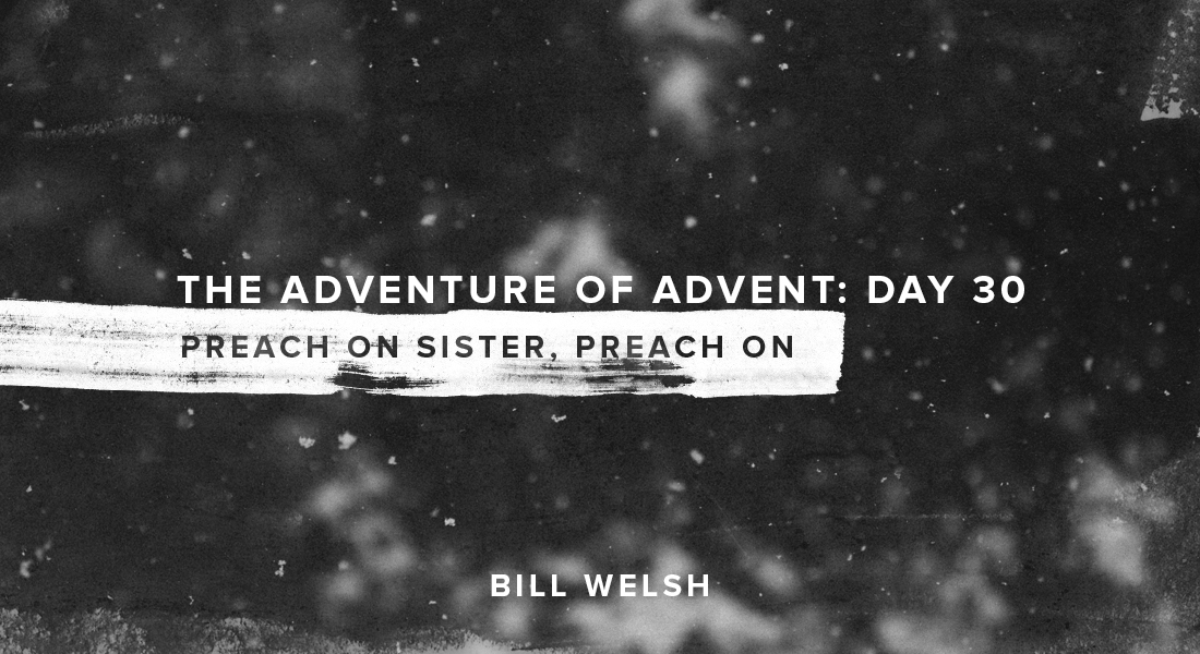 The Adventure of Advent: Day 30 – Preach on Sister, Preach on